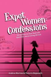 Expat Women: Confessions - 50 Answers to Your Real-Life Questions about Living Abroad (ISBN: 9780980823608)