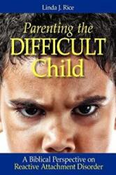 Parenting the Difficult Child: A Biblical Perspective on Reactive Attachment Disorder (ISBN: 9780985043131)