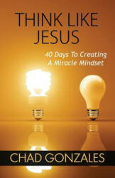 Think Like Jesus: 40 Days to Creating a Miracle Mindset (ISBN: 9780985339234)