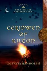 Ceridwen of Kilton: Book Two of the Circle of Ceridwen Saga (ISBN: 9780985458256)