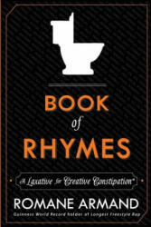 Book of Rhymes: A Laxative for Creative Constipation (ISBN: 9780991273515)