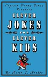 Captain Funny Pants Presents Clever Jokes for Clever Kids (ISBN: 9780993710674)