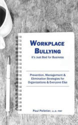Workplace Bullying: It's Just Bad for Business: Prevention, Management, & Elimination Strategies for Organizations & Everyone Else (ISBN: 9780995003606)