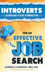 Introverts: Leverage Your Strengths for an Effective Job Search (ISBN: 9780995967724)