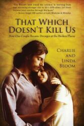 That Which Doesn't Kill Us: How One Couple Became Stronger at the Broken Places (ISBN: 9780996578554)