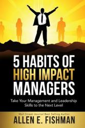 5 Habits of High Impact Managers: Take Your Management and Leadership Skills to the Next Level (ISBN: 9780996667210)