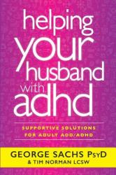 Helping Your Husband with ADHD: Supportive Solutions for Adult ADD/ADHD (ISBN: 9780996950718)