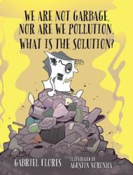 We Are Not Garbage, Nor Are We Pollution. What Is the Solution? (ISBN: 9780997014907)