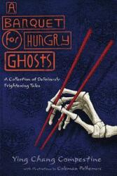 A Banquet for Hungry Ghosts: A Collection of Deliciously Frightening Tales (ISBN: 9780997218701)