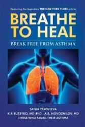 Breathe To Heal - Sasha Yakovleva, K. P. Buteyko, A. E. Novozhilov (ISBN: 9780998158501)