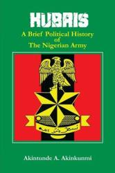 Hubris: A Brief Political History of the Nigerian Army (ISBN: 9780998479675)