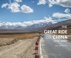 The Great Ride of China: A Visual Journey: Exploring China from the Back of a Motorcycle (ISBN: 9780999074626)