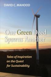 One Green Deed Spawns Another: Tales of Inspiration on the Quest for Sustainability (ISBN: 9780999487693)