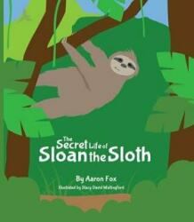 The Secret Life of Sloan the Sloth (ISBN: 9780999800805)