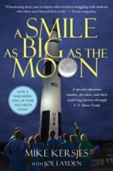A Smile as Big as the Moon: A Special Education Teacher, His Class, and Their Inspiring Journey Through U. S. Space Camp (ISBN: 9781250012623)