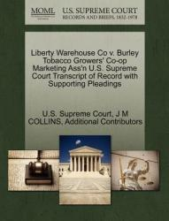 Liberty Warehouse Co V. Burley Tobacco Growers' Co-Op Marketing Ass'n U. S. Supreme Court Transcript of Record with Supporting Pleadings (ISBN: 9781270077299)