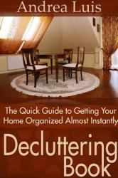 Decluttering Book: The Quick Guide to Getting Your Home Organized Almost Instantly (ISBN: 9781304716446)