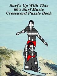 Surf's Up with This 60's Surf Music Crossword Puzzle Book (ISBN: 9781329451773)