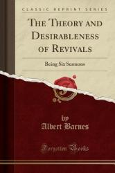 The Theory and Desirableness of Revivals: Being Six Sermons (ISBN: 9781331989448)