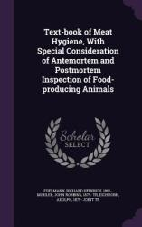 Text-Book of Meat Hygiene, with Special Consideration of Antemortem and Postmortem Inspection of Food-Producing Animals (ISBN: 9781340641948)