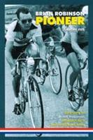Brian Robinson: Pioneer - The Story of Brian Robinson, Britain's First Tour De France Hero (2010)