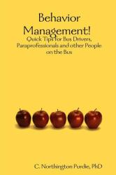 Behavior Management! Quick Tips for Bus Drivers, Paraprofessionals and Other People on the Bus (ISBN: 9781365726675)