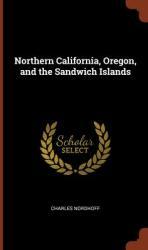 Northern California, Oregon, and the Sandwich Islands (ISBN: 9781375004329)