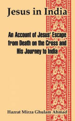 Jesus in India: An Account of Jesus' Escape from Death on the Cross and His Journey to India (ISBN: 9781410106704)