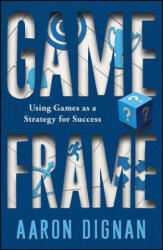 Game Frame: Using Games as a Strategy for Success (ISBN: 9781451611069)
