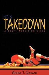 Tj's Takedown: A Boy's Wrestling Story (ISBN: 9781452022536)
