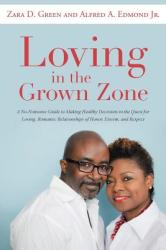 Loving in the Grown Zone: A No-Nonsense Guide to Making Healthy Decisions in the Quest for Loving, Romantic Relationships of Honor, Esteem, and (ISBN: 9781452597539)