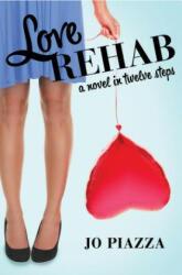 Love Rehab - Jo Piazza (ISBN: 9781453295076)