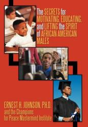 The Secrets for Motivating, Educating, and Lifting the Spirit of African American Males (ISBN: 9781462046447)