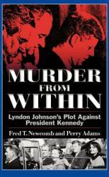 Murder from Within: Lyndon Johnson's Plot Against President Kennedy (ISBN: 9781463420666)