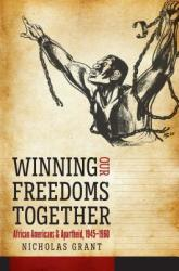 Winning Our Freedoms Together: African Americans and Apartheid, 1945-1960 (ISBN: 9781469635286)