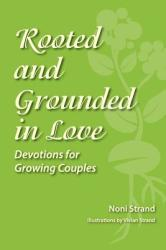 Rooted and Grounded in Love: Devotions for Growing Couples (ISBN: 9781478772491)