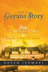 The Guyana Story: From Earliest Times to Independence (ISBN: 9781479795888)