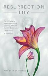 Resurrection Lily: The Brca Gene, Hereditary Cancer & Lifesaving Whispers from the Grandmother I Never Knew: A Memoir (ISBN: 9781480867062)