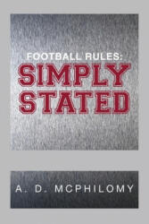 Football Rules: Simply Stated (ISBN: 9781483616759)