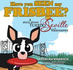 Have You Seen My Frisbee? : A Story about Tuxedo Seville, in Vancouver (ISBN: 9781490716169)