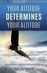 Your Attitude Determines Your Altitude (ISBN: 9781498487122)
