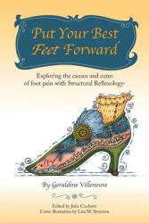 Put Your Best Feet Forward: Exploring the Causes and Cures of Foot Pain with Structural Reflexology (ISBN: 9781504373234)