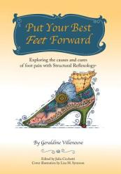 Put Your Best Feet Forward: Exploring the Causes and Cures of Foot Pain with Structural Reflexology (ISBN: 9781504373258)