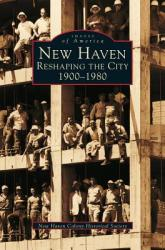 New Haven: Reshaping the City, 1900-1980 (ISBN: 9781531606602)