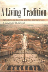 A Living Tradition: Catholic Social Doctrine and Holy See Diplomacy (ISBN: 9781532605116)