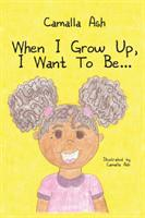 When I Grow Up, I Want to Be. . . (ISBN: 9781545642443)