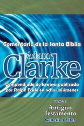 Adam Clarke, Comentario de la Santa Biblia, Tomo 1 (ISBN: 9781563447310)