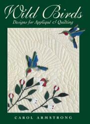 Wild Birds: Designs for Applique & Quilting (ISBN: 9781571200877)