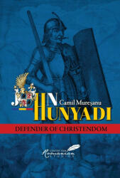 John Hunyadi: Defender of Christendom (ISBN: 9781592110117)