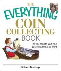 The Everything Coin Collecting Book: All You Need to Start Your Collection for Fun or Profit! (ISBN: 9781593375683)